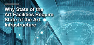 Why State of the Art Facilities Require State of the Art Infrastructure White Paper